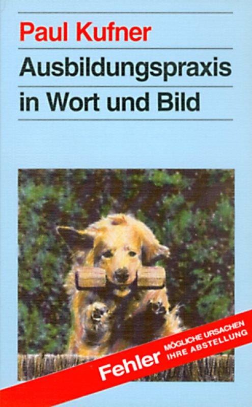 Paul Kufner - Ausbildungspraxis in Wort und Bild