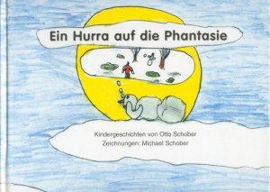 Otto Schober - Ein Hurra auf die Phantasie