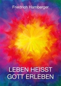 Friedrich Hamberger - Leben heißt Gott erleben