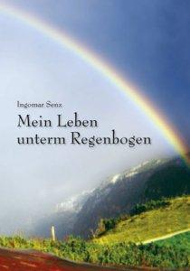 Ingomar Senz - Mein Leben unterm Regenbogen