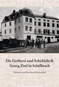 Bernhard und Elisabeth Rückschloß - Die Gerberei und Schuhfabrik Georg Zistl in Schöllnach