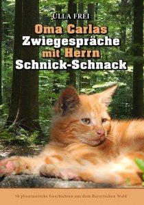 Ulla Frei - Oma Carlas Zwiegespräche mit Herrn Schnick-Schnack